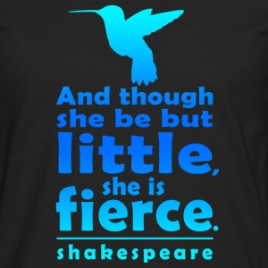 And though she be but little, she is fierce. - Men's Premium Long Sleeve T-Shirt