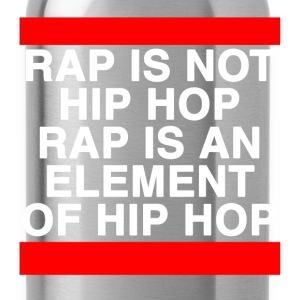 Rap is not Hip Hop T-Shirts - Water Bottle