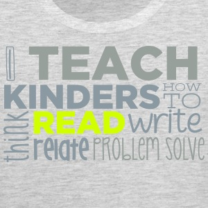 I Teach Kinders How To... T-Shirts - Men's Premium Tank