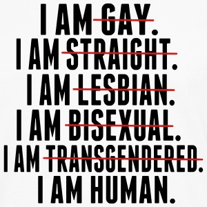 I AM GAY. I AM STRAIGHT. I AM LESBIAN, I AM HUMAN Hoodies - Men's Premium Long Sleeve T-Shirt