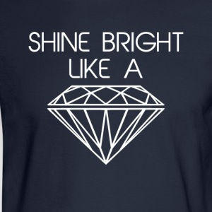 Shine Bright Like a Diamond Women's T-Shirts - Men's Long Sleeve T-Shirt