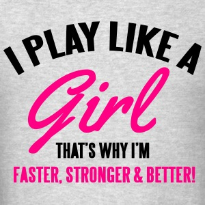 I play like a girl. That's why I'm faster & better Hoodies - Men's T-Shirt