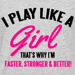 I play like a girl. That's why I'm faster & better Hoodies - Men's Premium Long Sleeve T-Shirt