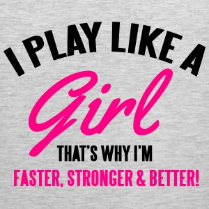 I play like a girl. That's why I'm faster & better Hoodies - Men's Premium Tank