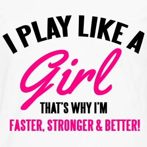 I play like a girl. That's why I'm faster & better Kids' Shirts - Men's Premium Long Sleeve T-Shirt