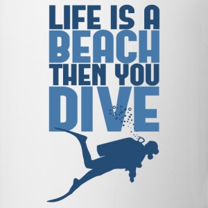 Life is a Beach Then You Scuba Dive T-Shirts - Coffee/Tea Mug
