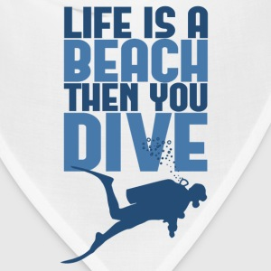 Life is a Beach Then You Scuba Dive T-Shirts - Bandana