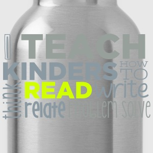 I Teach Kinders How To... T-Shirts - Water Bottle
