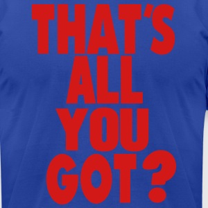 THAT'S ALL YOU GOT? Hoodies - Men's T-Shirt by American Apparel