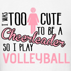 Volleyball: I was too cute to be a cheerleader Hoodies - Men's T-Shirt