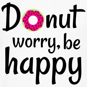 Donut worry be happy T-Shirts - Men's Premium Long Sleeve T-Shirt