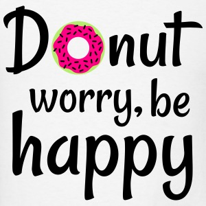 Donut worry be happy Tanks - Men's T-Shirt