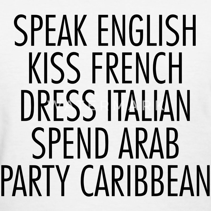 Speak english kiss french dress italian spend arab Women's T-Shirts - Women's T-Shirt