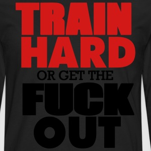 TRAIN HARD OR GET THE FUCK OUT™ Hoodies - Men's Premium Long Sleeve T-Shirt