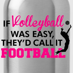 If Volleyball was easy, they'd call it football Sweatshirts - Water Bottle