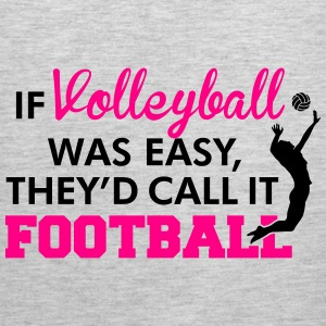 If Volleyball was easy, they'd call it football Sweatshirts - Men's Premium Tank