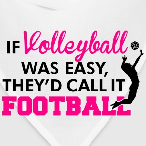If Volleyball was easy, they'd call it football Women's T-Shirts - Bandana