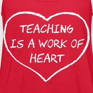 Teaching is a Work of Heart Women's T-Shirts - Women's Flowy Tank Top by Bella