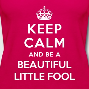 Keep Calm and be a Beautiful little Fool Women's T-Shirts - Women's Premium Tank Top