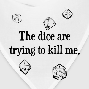 The Dice are Trying to Kill Me T-Shirts - Bandana