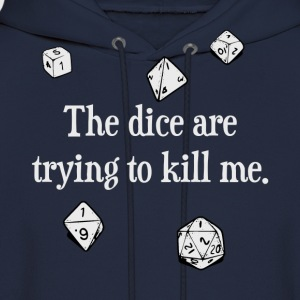 The Dice are Trying to Kill Me T-Shirts - Men's Hoodie