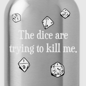 The Dice are Trying to Kill Me T-Shirts - Water Bottle