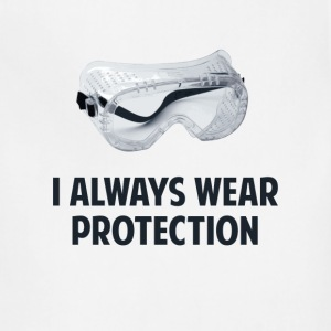 I Always Wear Protection T-Shirts - Adjustable Apron