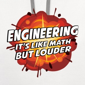 Engineering - It's Like Math But Louder T-Shirts - Contrast Hoodie