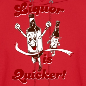 LIQUOR IS QUICKER Women's T-Shirts - Men's Hoodie