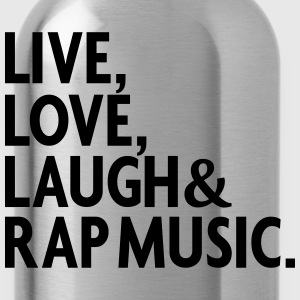 LIVE LOVE LAUGH RAP MUSIC Long Sleeve Shirts - Water Bottle
