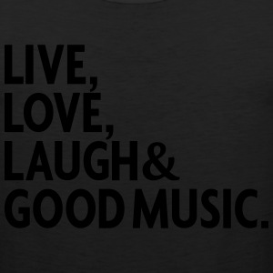 LIVE LOVE LAUGH GOOD MUSIC T-Shirts - Men's Premium Tank