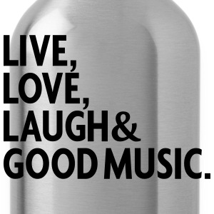 LIVE LOVE LAUGH GOOD MUSIC T-Shirts - Water Bottle
