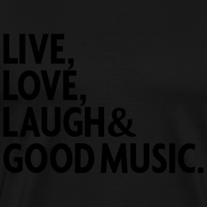 LIVE LOVE LAUGH GOOD MUSIC Hoodies - Men's Premium T-Shirt