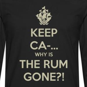Keep Calm Why is the Rum Gone?! T-Shirts - Men's Premium Long Sleeve T-Shirt
