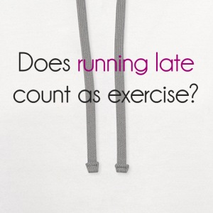 Does Running Late Count as Exercise? Women's T-Shirts - Contrast Hoodie