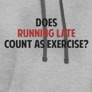 Does Running Late Count as Exercise? T-Shirts - Contrast Hoodie