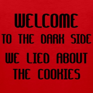 Welcome To The Dark Side We Lied About The Cookies Women's T-Shirts - Men's Premium Tank