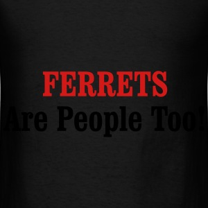 FERRETS Are People Too! Bags & backpacks - Men's T-Shirt