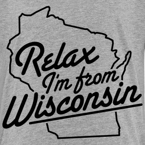 RELAX I'M FROM WISCONSIN Kids' Shirts - Toddler Premium T-Shirt