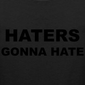 Haters Gonna Hate Women's T-Shirts - Men's Premium Tank