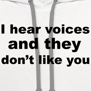 I hear voices and they don't like you T-Shirts - Contrast Hoodie