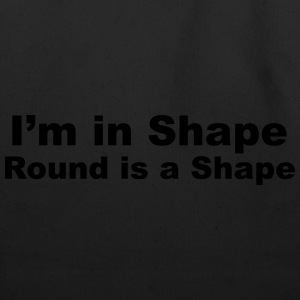 I'm in Shape, Round is a Shape T-Shirts - Eco-Friendly Cotton Tote