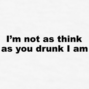 I'm not as think as you drunk I am Bottles & Mugs - Men's T-Shirt
