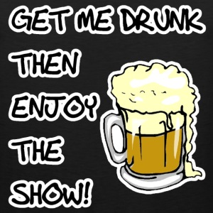 Get Me Drunk And Enjoy The Show T-Shirts - Men's Premium Tank
