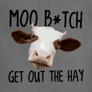 Moo B*tch Get Out the Hay T-Shirts - Adjustable Apron