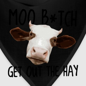 Moo B*tch Get Out the Hay T-Shirts - Bandana