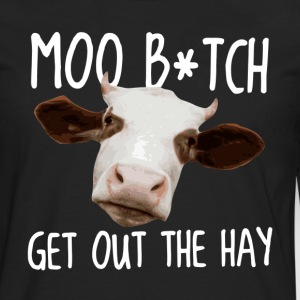 Moo B*tch Get Out the Hay T-Shirts - Men's Premium Long Sleeve T-Shirt