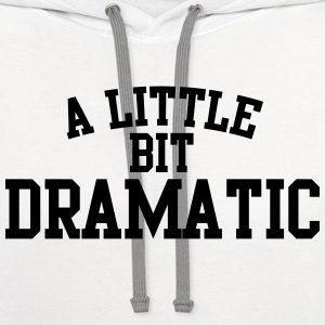 A little bit dramatic Women's T-Shirts - Contrast Hoodie