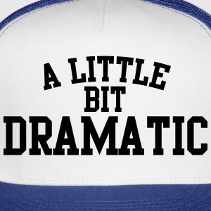 A little bit dramatic Women's T-Shirts - Trucker Cap