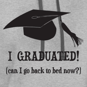 I Graduated!  Can I go back to bed now? T-Shirts - Contrast Hoodie